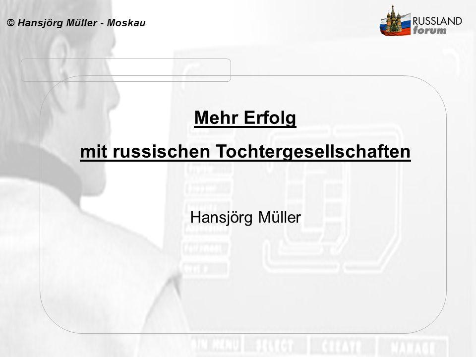 © Hansjörg Müller - Moskau Mehr Erfolg mit russischen Tochtergesellschaften Hansjörg Müller