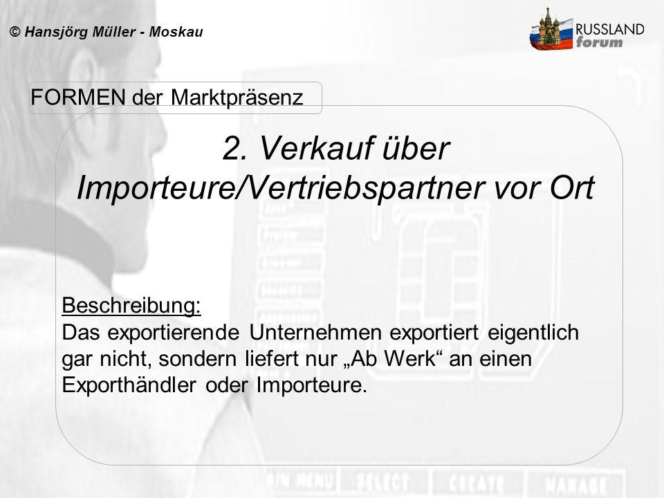 © Hansjörg Müller - Moskau 2. Verkauf über Importeure/Vertriebspartner vor Ort Beschreibung: Das exportierende Unternehmen exportiert eigentlich gar n