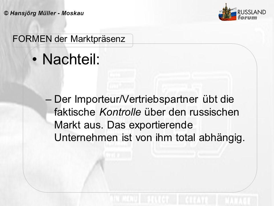 © Hansjörg Müller - Moskau Nachteil: –Der Importeur/Vertriebspartner übt die faktische Kontrolle über den russischen Markt aus. Das exportierende Unte