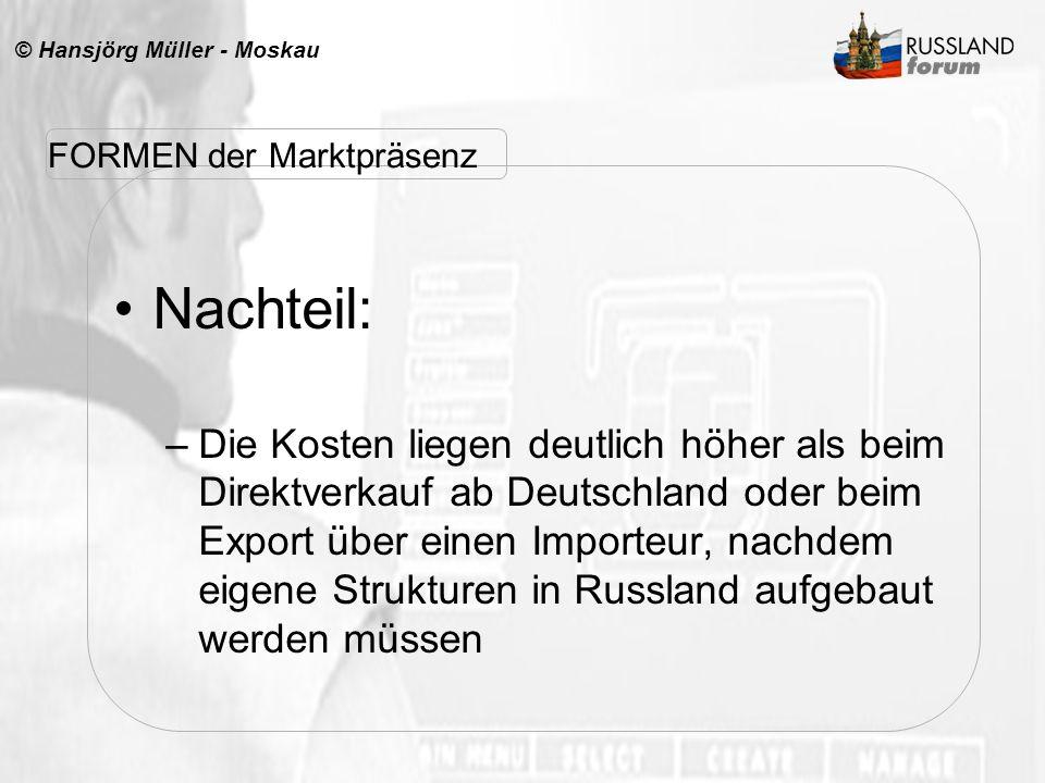 © Hansjörg Müller - Moskau Nachteil: –Die Kosten liegen deutlich höher als beim Direktverkauf ab Deutschland oder beim Export über einen Importeur, na