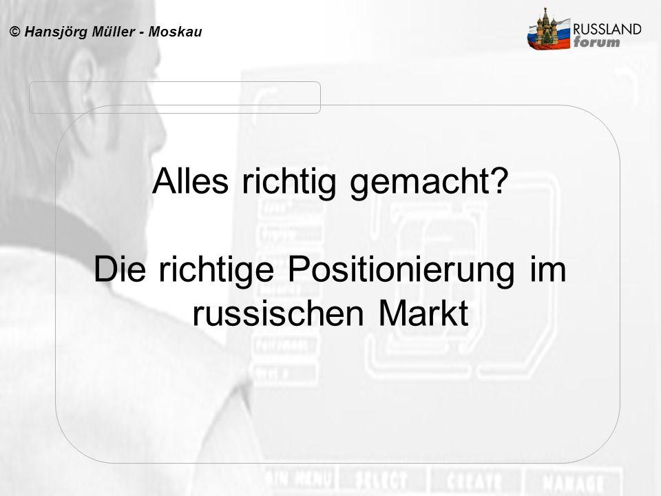 © Hansjörg Müller - Moskau Alles richtig gemacht? Die richtige Positionierung im russischen Markt