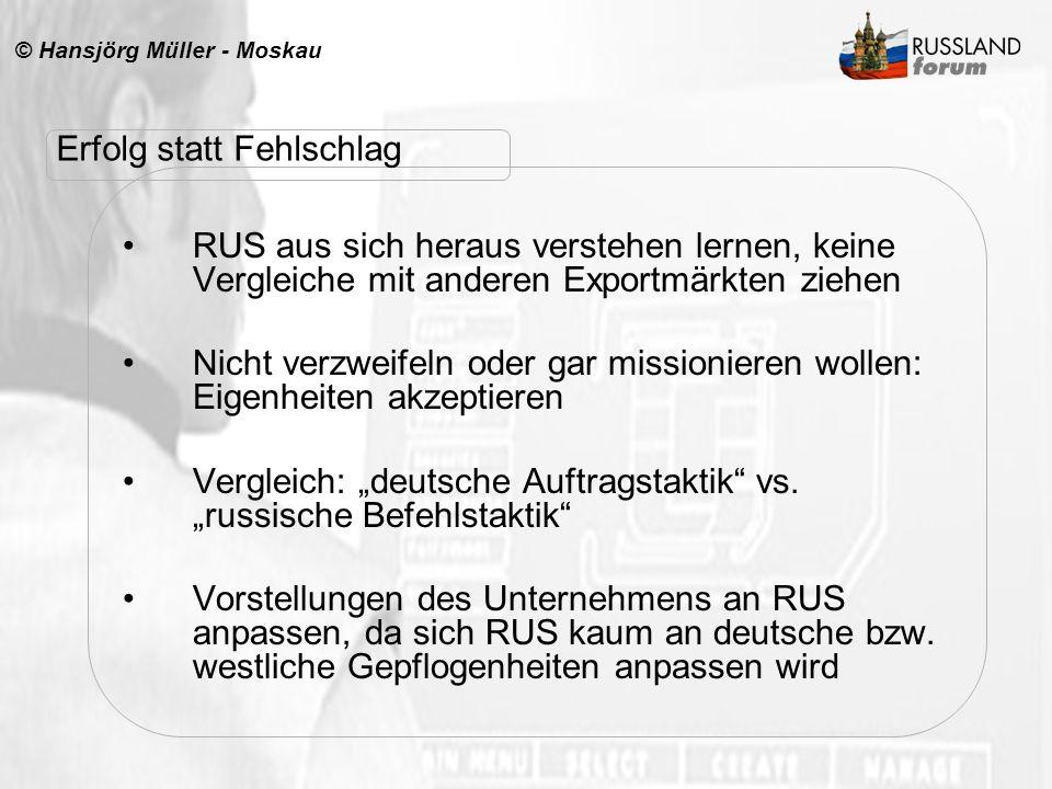 © Hansjörg Müller - Moskau RUS aus sich heraus verstehen lernen, keine Vergleiche mit anderen Exportmärkten ziehen Nicht verzweifeln oder gar missioni