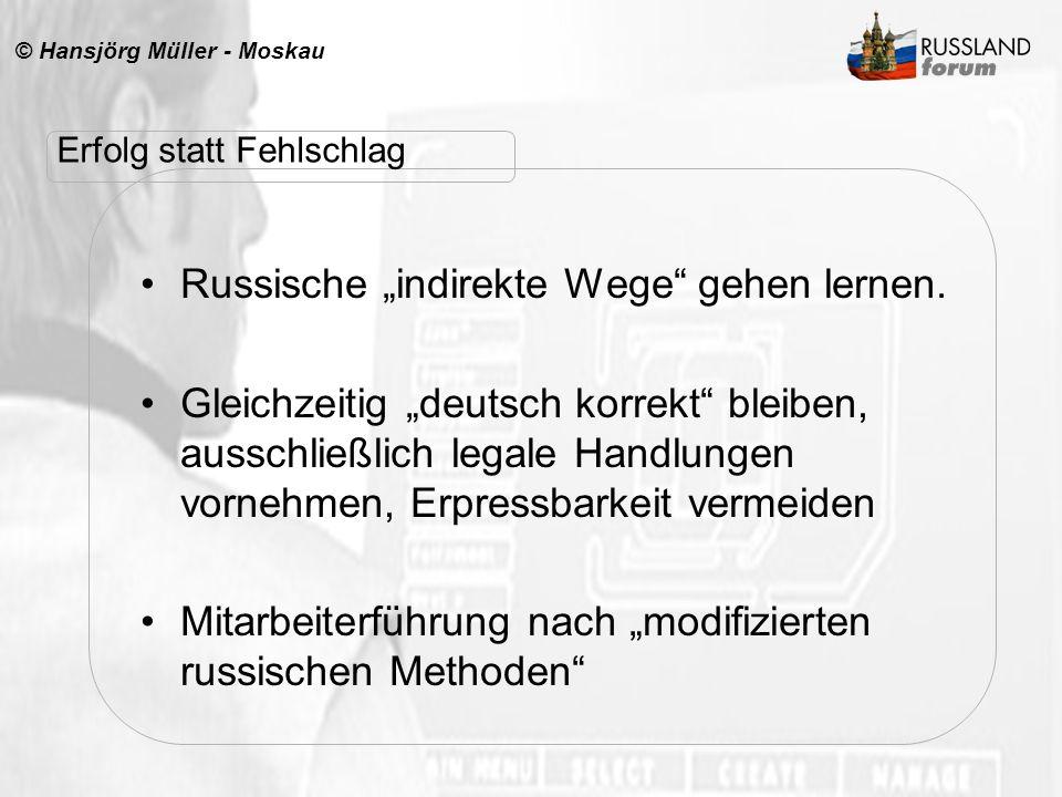 © Hansjörg Müller - Moskau Russische indirekte Wege gehen lernen. Gleichzeitig deutsch korrekt bleiben, ausschließlich legale Handlungen vornehmen, Er