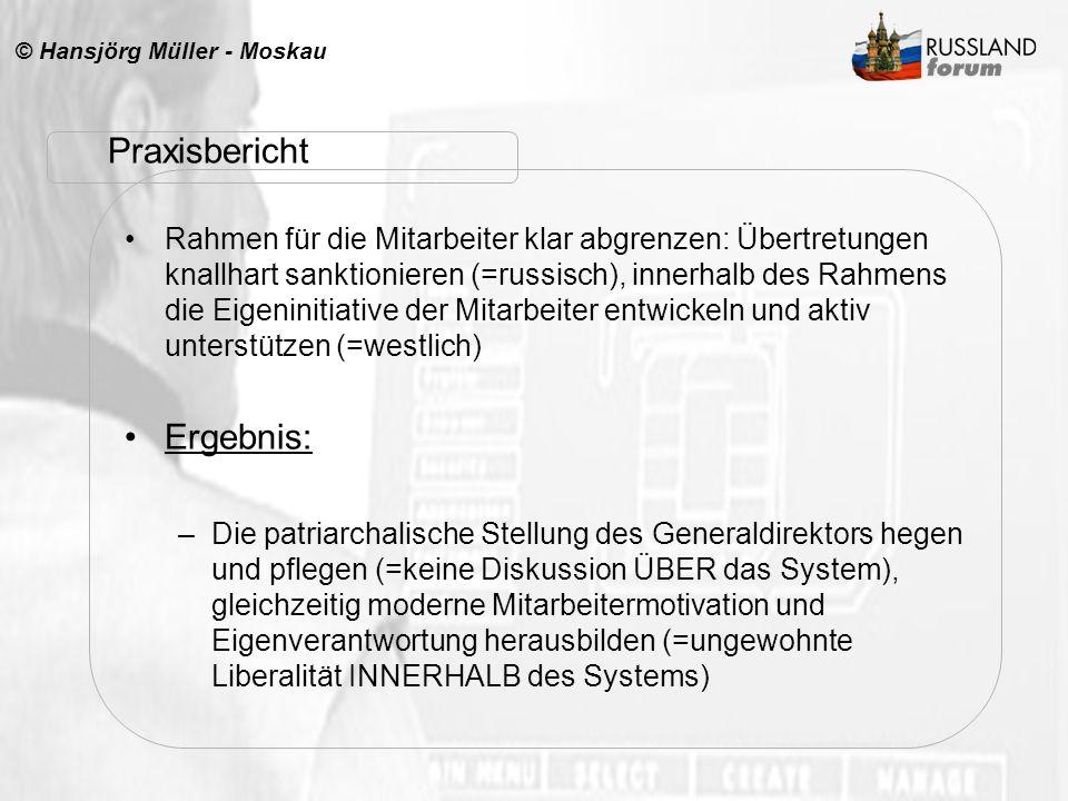 © Hansjörg Müller - Moskau Praxisbericht Rahmen für die Mitarbeiter klar abgrenzen: Übertretungen knallhart sanktionieren (=russisch), innerhalb des R