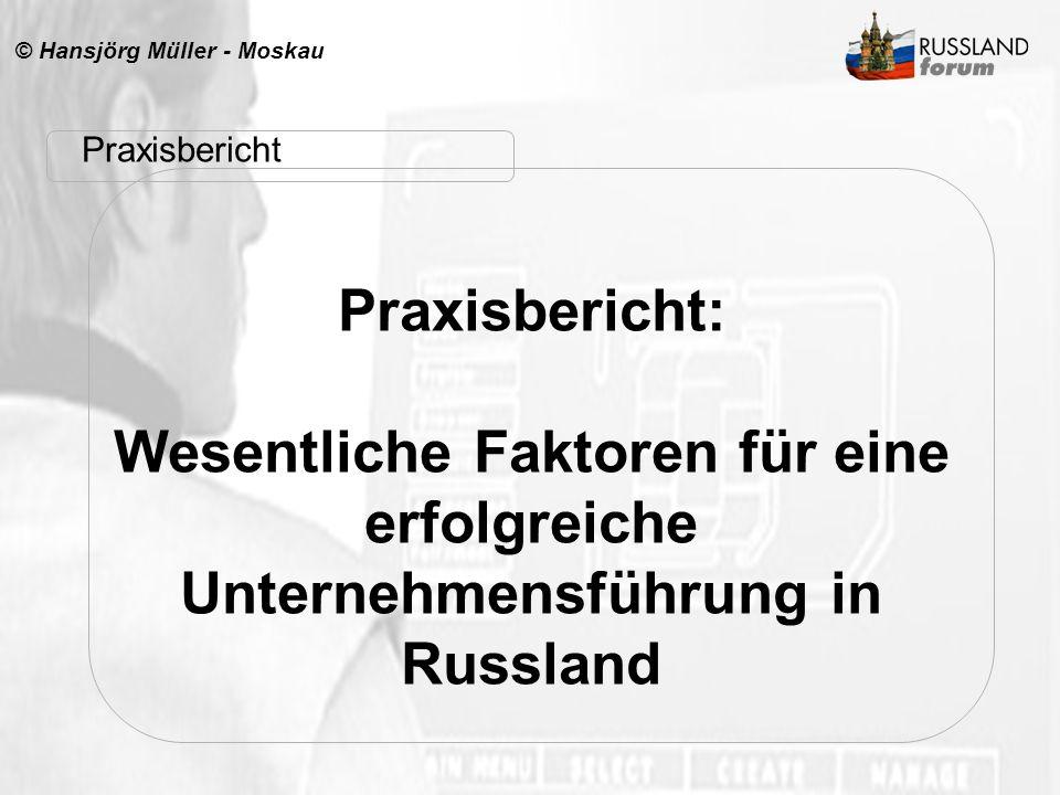 © Hansjörg Müller - Moskau Praxisbericht: Wesentliche Faktoren für eine erfolgreiche Unternehmensführung in Russland Praxisbericht