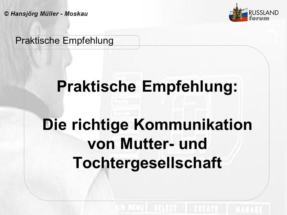 © Hansjörg Müller - Moskau Praktische Empfehlung: Die richtige Kommunikation von Mutter- und Tochtergesellschaft Praktische Empfehlung