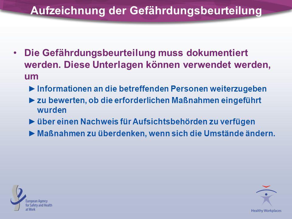 Aufzeichnung der Gefährdungsbeurteilung Die Gefährdungsbeurteilung muss dokumentiert werden. Diese Unterlagen können verwendet werden, um Informatione