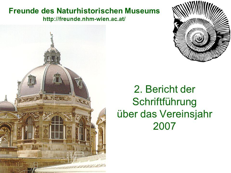 2. Bericht der Schriftführung über das Vereinsjahr 2007 Freunde des Naturhistorischen Museums http://freunde.nhm-wien.ac.at/