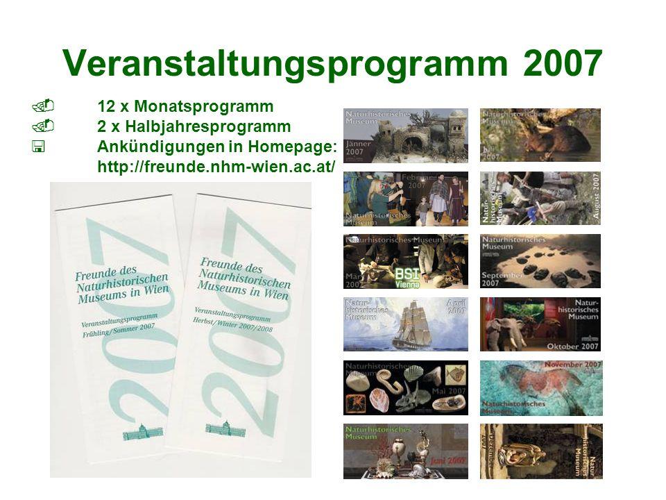 Veranstaltungsprogramm 2007 12 x Monatsprogramm 2 x Halbjahresprogramm Ankündigungen in Homepage: http://freunde.nhm-wien.ac.at/