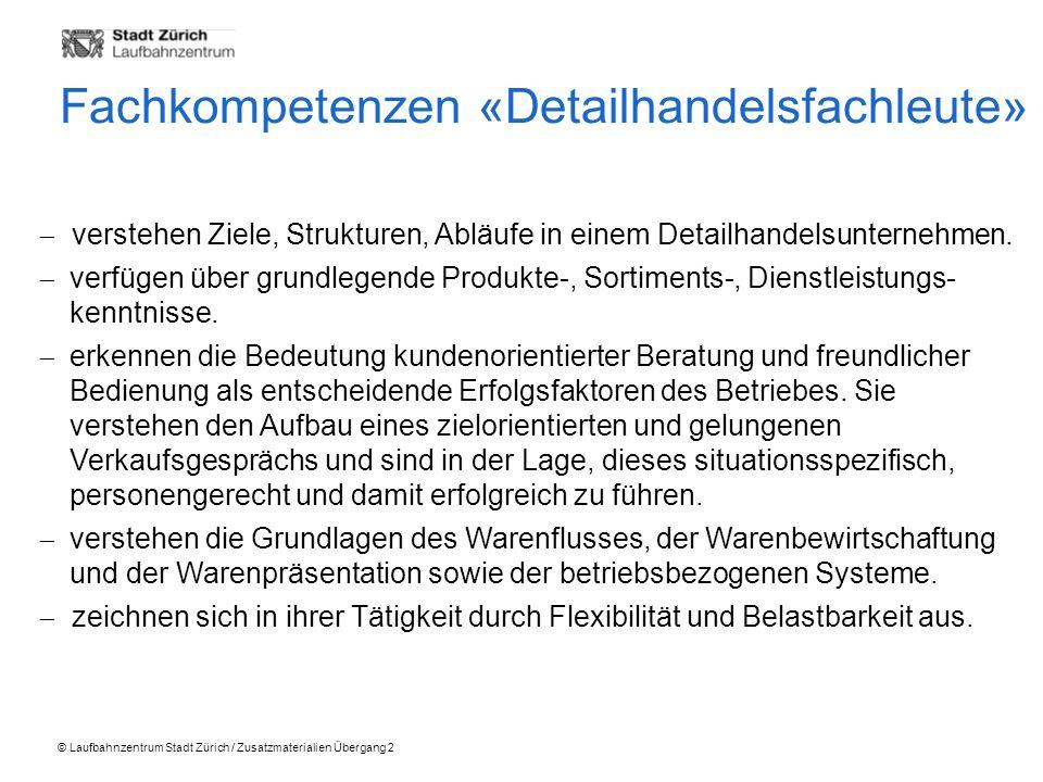 © Laufbahnzentrum Stadt Zürich / Zusatzmaterialien Übergang 2 Fachkompetenzen «Detailhandelsfachleute» verstehen Ziele, Strukturen, Abläufe in einem Detailhandelsunternehmen.