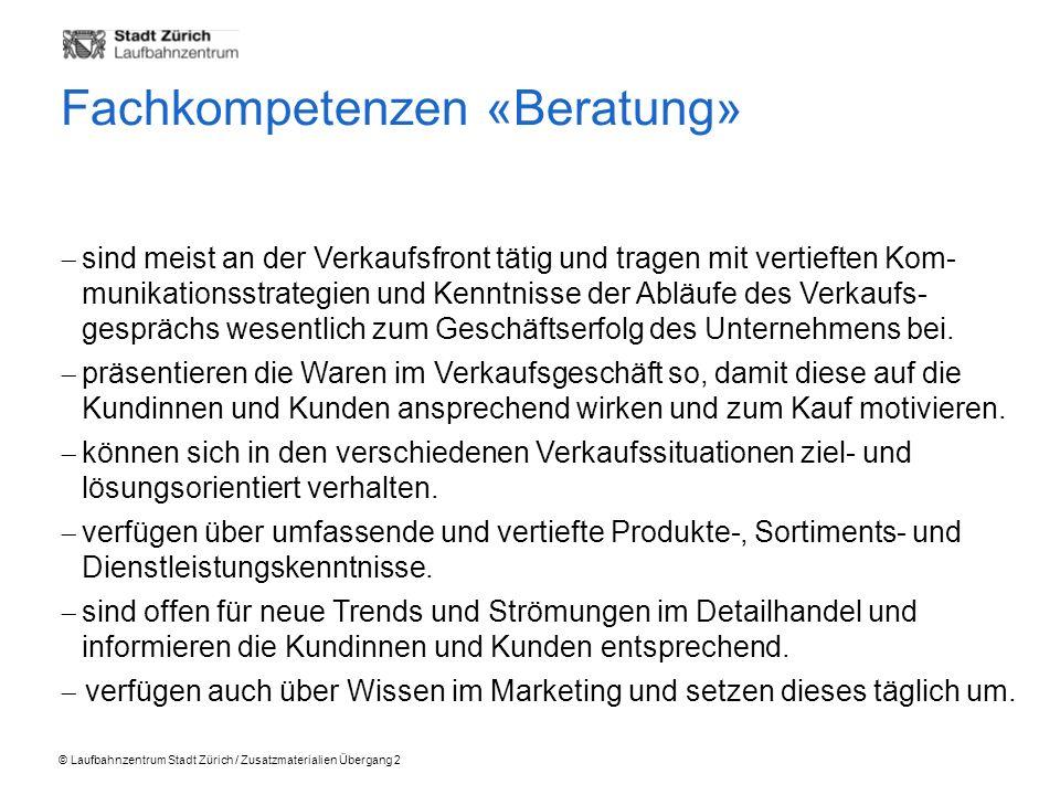 © Laufbahnzentrum Stadt Zürich / Zusatzmaterialien Übergang 2 sind meist an der Verkaufsfront tätig und tragen mit vertieften Kom- munikationsstrategien und Kenntnisse der Abläufe des Verkaufs- gesprächs wesentlich zum Geschäftserfolg des Unternehmens bei.