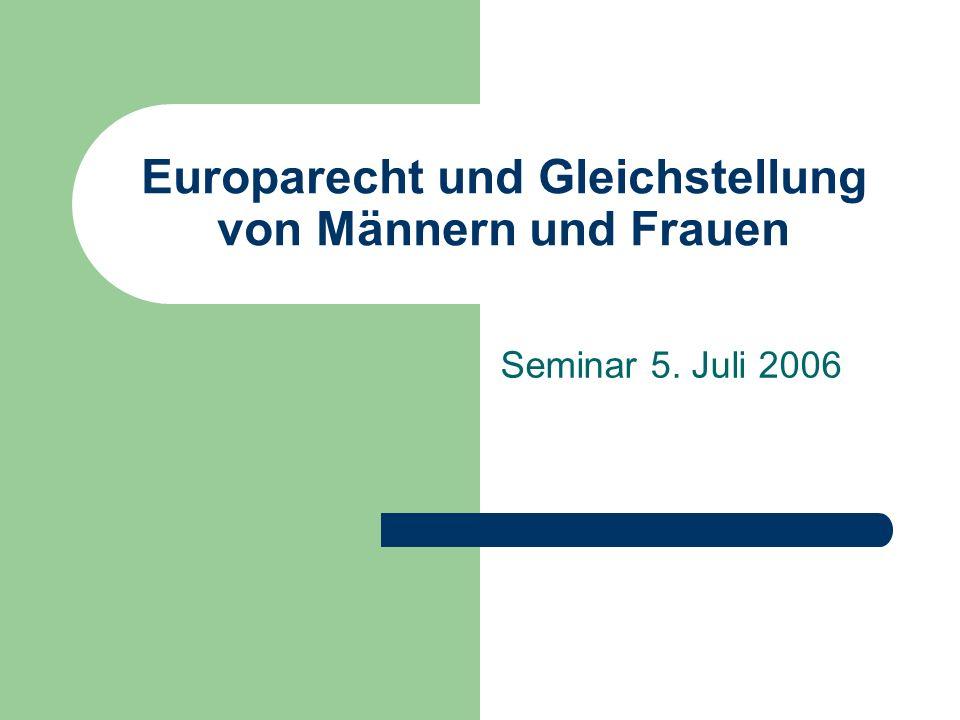 Europarecht und Gleichstellung von Männern und Frauen Seminar 5. Juli 2006