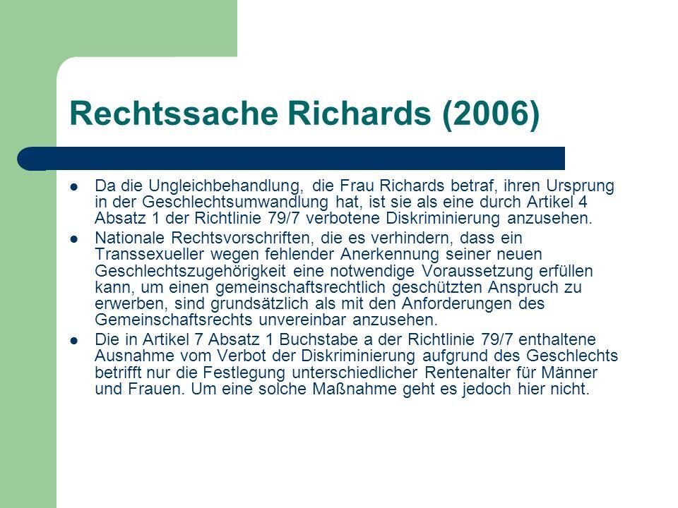 Rechtssache Richards (2006) Da die Ungleichbehandlung, die Frau Richards betraf, ihren Ursprung in der Geschlechtsumwandlung hat, ist sie als eine dur