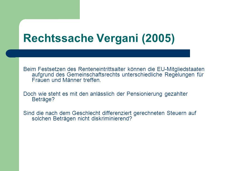 Rechtssache Vergani (2005) Beim Festsetzen des Renteneintrittsalter können die EU-Mitgliedstaaten aufgrund des Gemeinschaftsrechts unterschiedliche Re