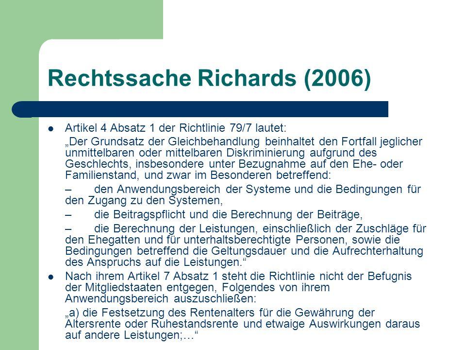 Rechtssache Richards (2006) Artikel 4 Absatz 1 der Richtlinie 79/7 lautet: Der Grundsatz der Gleichbehandlung beinhaltet den Fortfall jeglicher unmitt