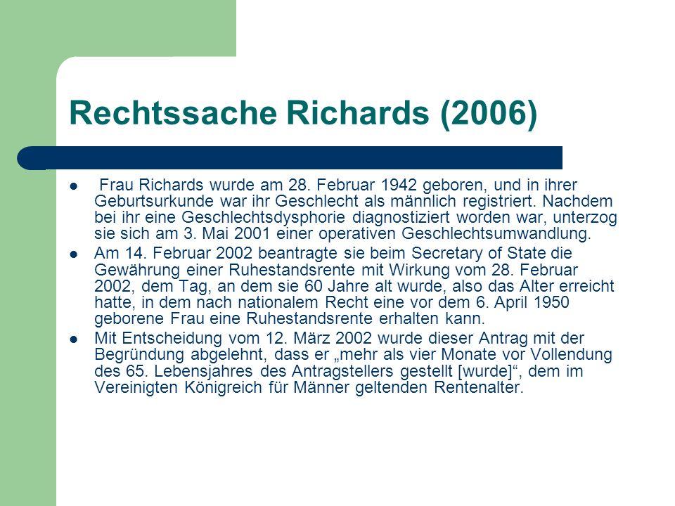 Rechtssache Richards (2006) Da die Ungleichbehandlung, die Frau Richards betraf, ihren Ursprung in der Geschlechtsumwandlung hat, ist sie als eine durch Artikel 4 Absatz 1 der Richtlinie 79/7 verbotene Diskriminierung anzusehen.