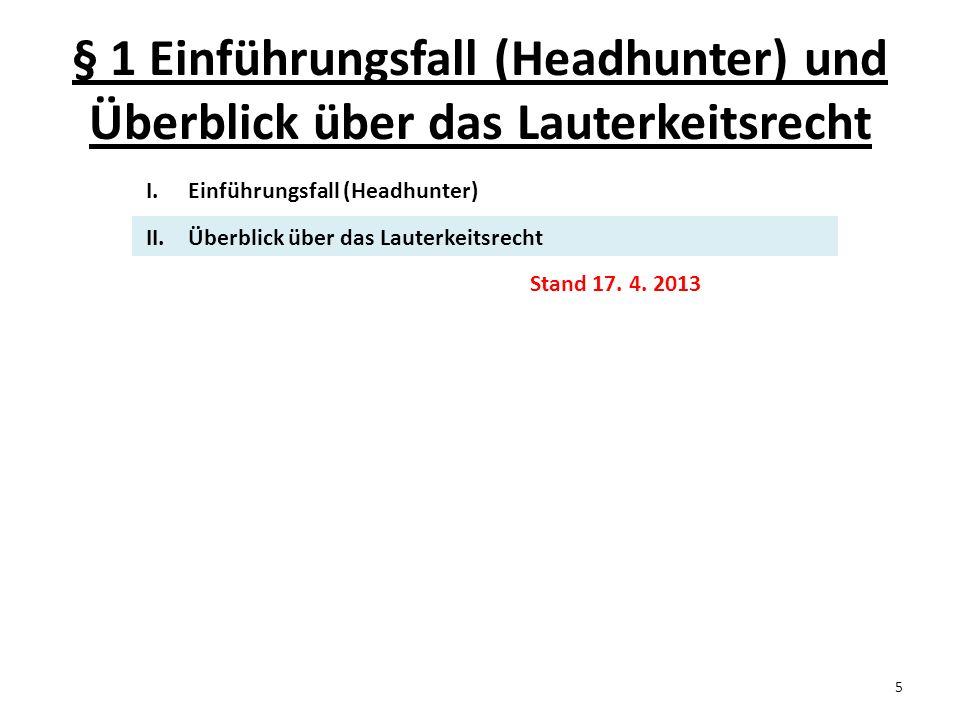 5 I.Einführungsfall (Headhunter) II.Überblick über das Lauterkeitsrecht Stand 17.
