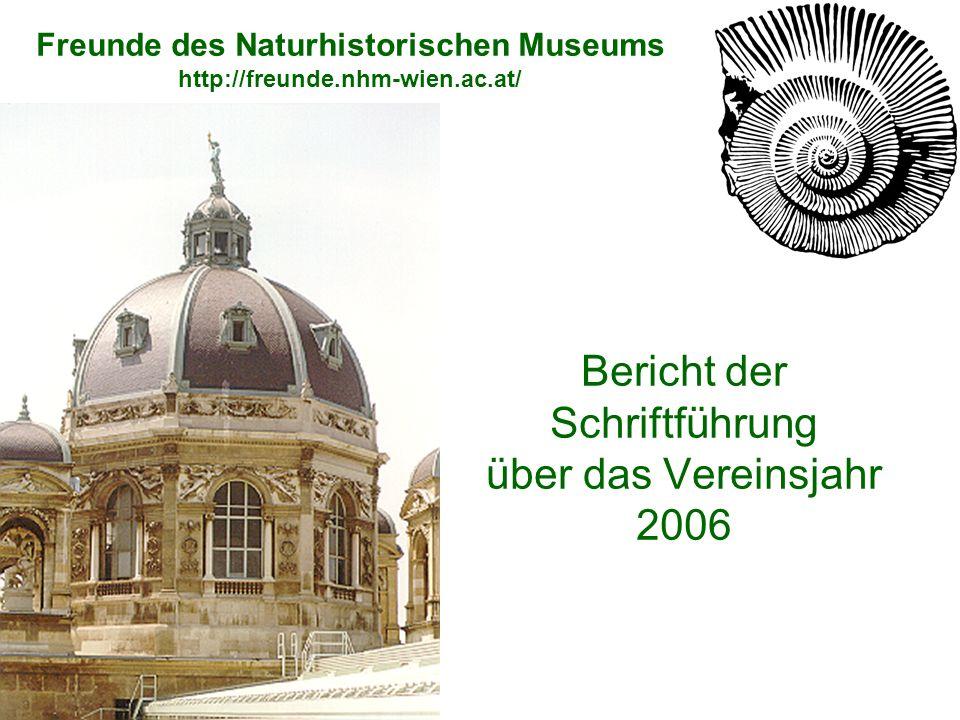 Bericht der Schriftführung über das Vereinsjahr 2006 Freunde des Naturhistorischen Museums http://freunde.nhm-wien.ac.at/