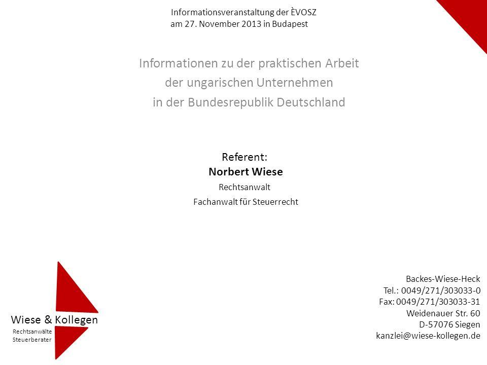 Informationen zu der praktischen Arbeit der ungarischen Unternehmen in der Bundesrepublik Deutschland Referent: Norbert Wiese Rechtsanwalt Fachanwalt