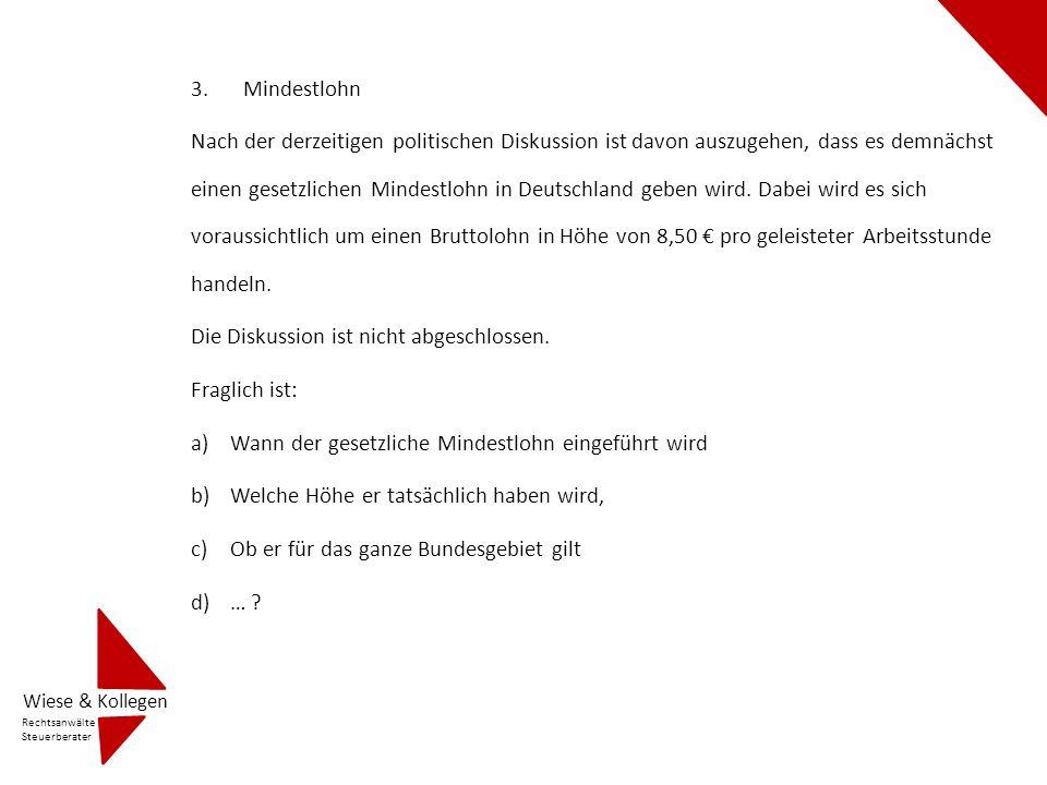 3.Mindestlohn Nach der derzeitigen politischen Diskussion ist davon auszugehen, dass es demnächst einen gesetzlichen Mindestlohn in Deutschland geben