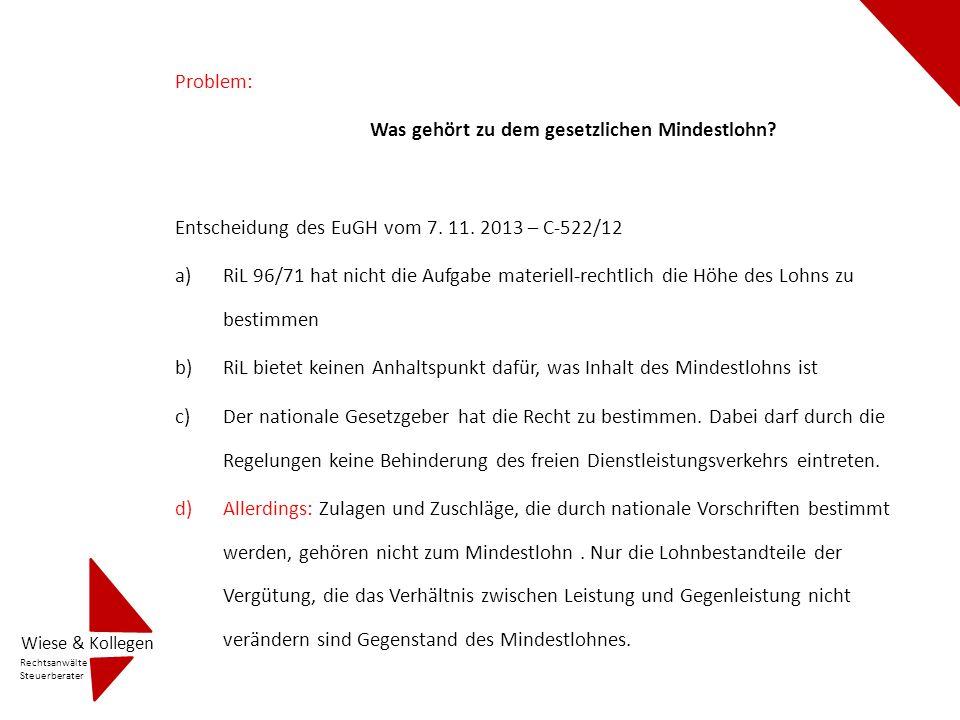 Problem: Was gehört zu dem gesetzlichen Mindestlohn? Entscheidung des EuGH vom 7. 11. 2013 – C-522/12 a)RiL 96/71 hat nicht die Aufgabe materiell-rech