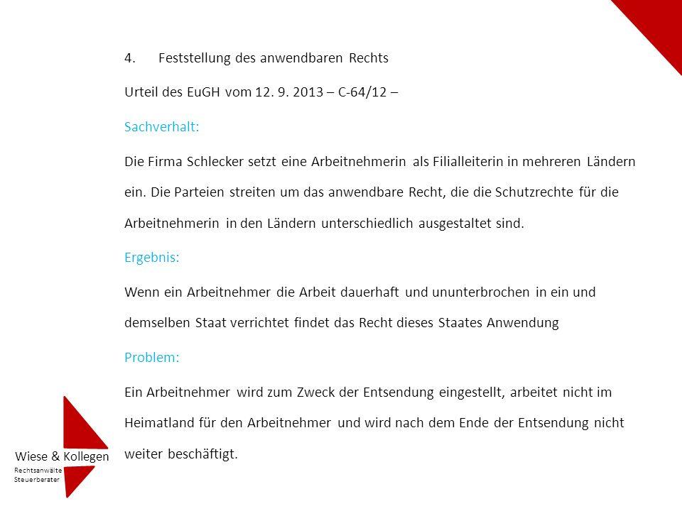 4.Feststellung des anwendbaren Rechts Urteil des EuGH vom 12. 9. 2013 – C-64/12 – Sachverhalt: Die Firma Schlecker setzt eine Arbeitnehmerin als Filia