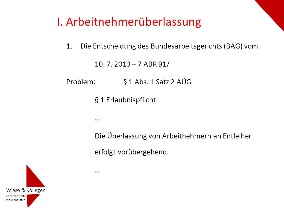 I. Arbeitnehmerüberlassung 1.Die Entscheidung des Bundesarbeitsgerichts (BAG) vom 10. 7. 2013 – 7 ABR 91/ Problem:§ 1 Abs. 1 Satz 2 AÜG § 1 Erlaubnisp