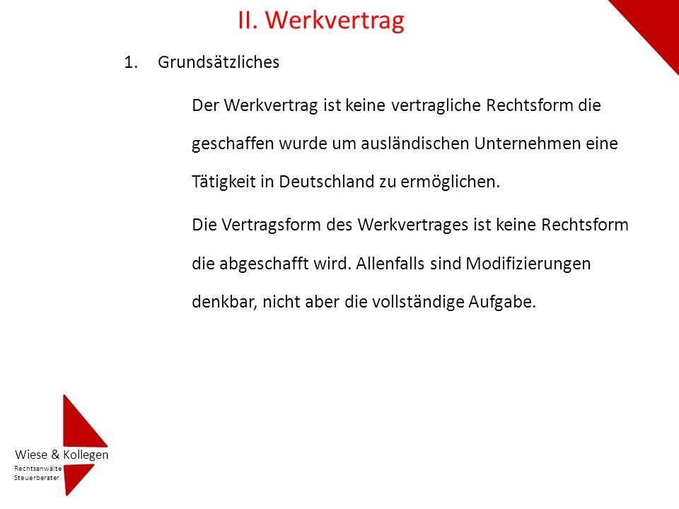 II. Werkvertrag 1.Grundsätzliches Der Werkvertrag ist keine vertragliche Rechtsform die geschaffen wurde um ausländischen Unternehmen eine Tätigkeit i
