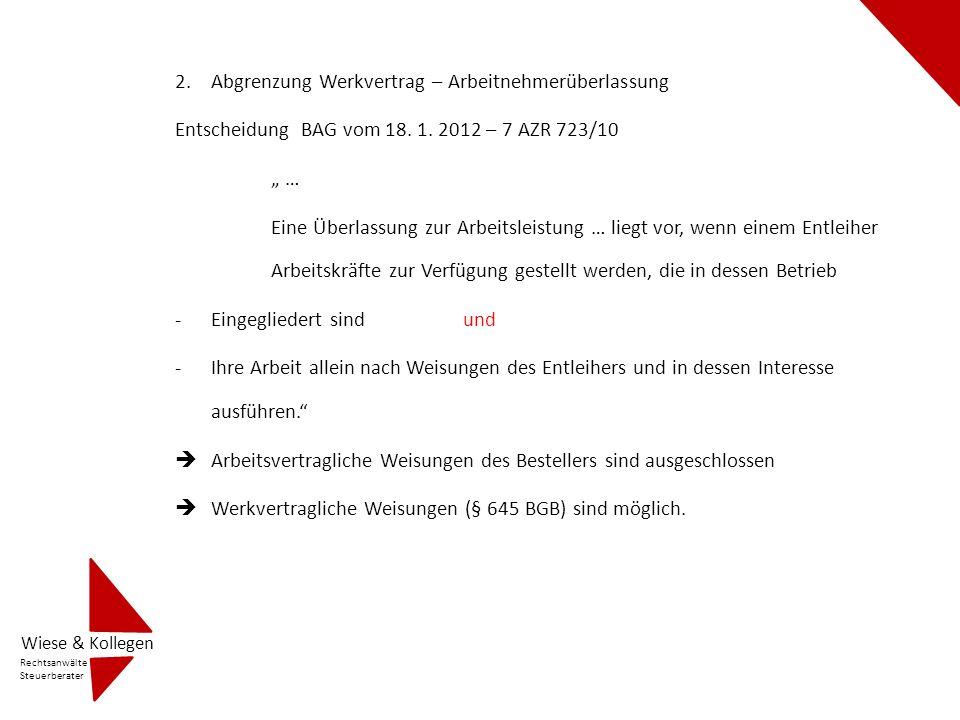 2.Abgrenzung Werkvertrag – Arbeitnehmerüberlassung Entscheidung BAG vom 18. 1. 2012 – 7 AZR 723/10 … Eine Überlassung zur Arbeitsleistung … liegt vor,