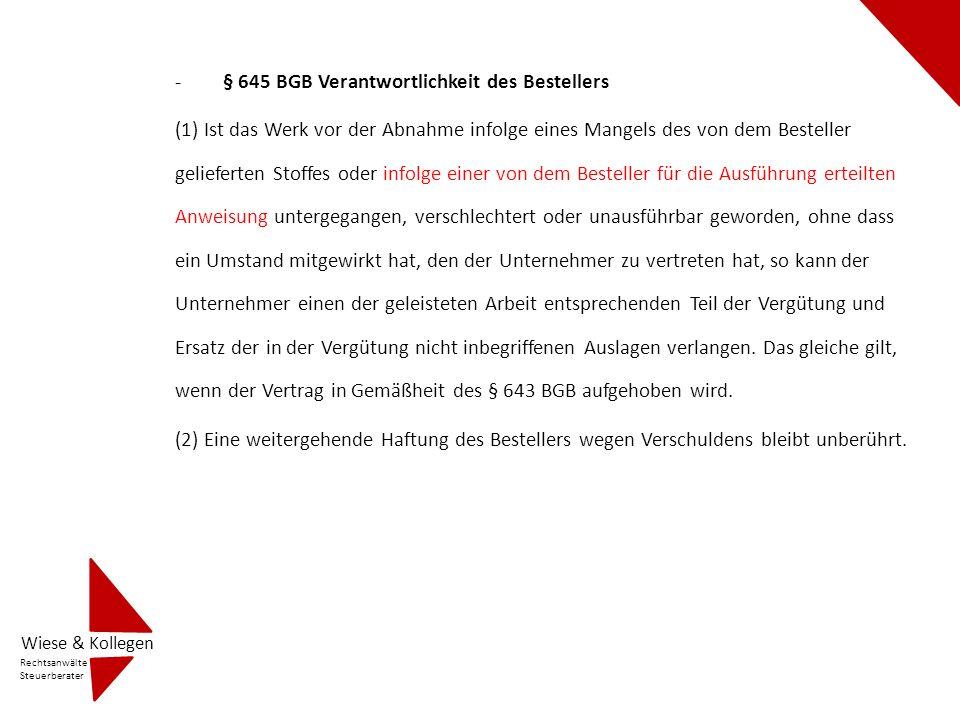 -§ 645 BGB Verantwortlichkeit des Bestellers (1) Ist das Werk vor der Abnahme infolge eines Mangels des von dem Besteller gelieferten Stoffes oder inf