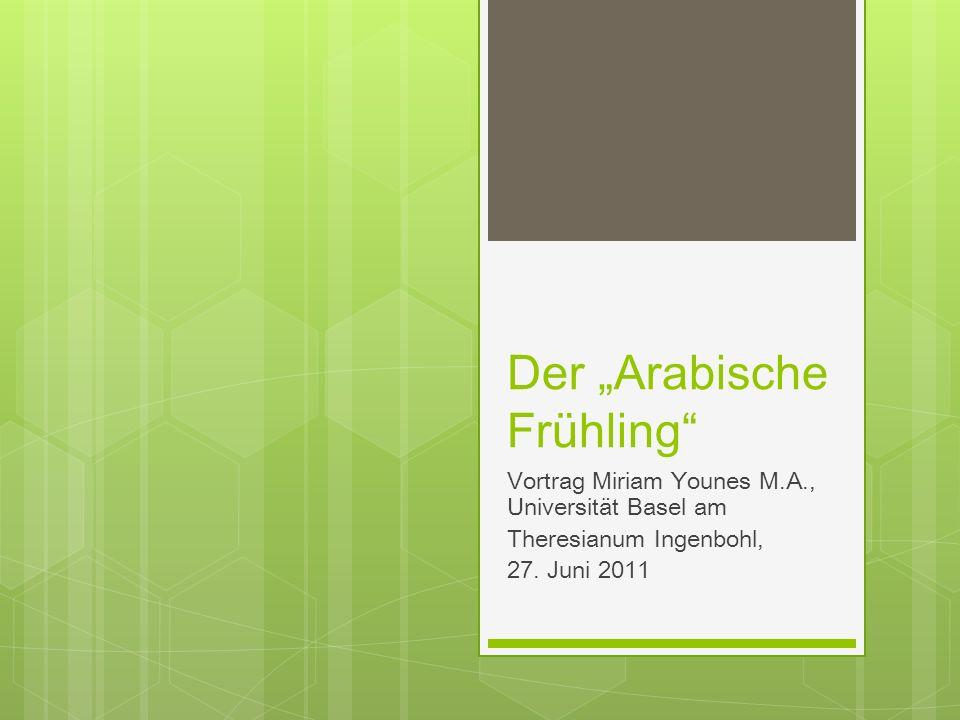 Der Arabische Frühling Vortrag Miriam Younes M.A., Universität Basel am Theresianum Ingenbohl, 27. Juni 2011
