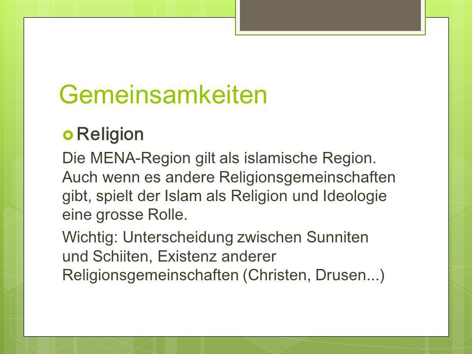 Gemeinsamkeiten Religion Die MENA-Region gilt als islamische Region. Auch wenn es andere Religionsgemeinschaften gibt, spielt der Islam als Religion u