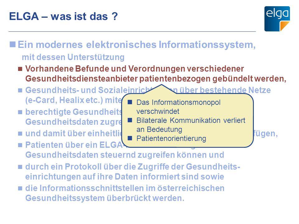ELGA – was ist das ? Ein modernes elektronisches Informationssystem, mit dessen Unterstützung Vorhandene Befunde und Verordnungen verschiedener Gesund