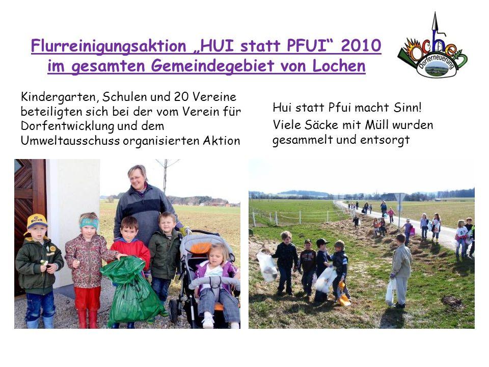 Flurreinigungsaktion HUI statt PFUI 2010 im gesamten Gemeindegebiet von Lochen Kindergarten, Schulen und 20 Vereine beteiligten sich bei der vom Verei