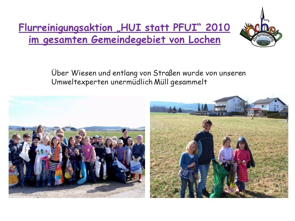 Flurreinigungsaktion HUI statt PFUI 2010 im gesamten Gemeindegebiet von Lochen Über Wiesen und entlang von Straßen wurde von unseren Umweltexperten un