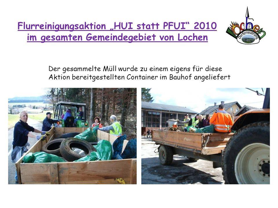 Flurreinigungsaktion HUI statt PFUI 2010 im gesamten Gemeindegebiet von Lochen Der gesammelte Müll wurde zu einem eigens für diese Aktion bereitgestel