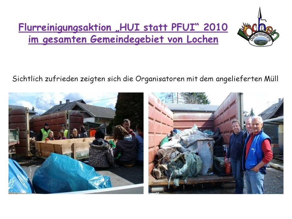 Flurreinigungsaktion HUI statt PFUI 2010 im gesamten Gemeindegebiet von Lochen Sichtlich zufrieden zeigten sich die Organisatoren mit dem angelieferte