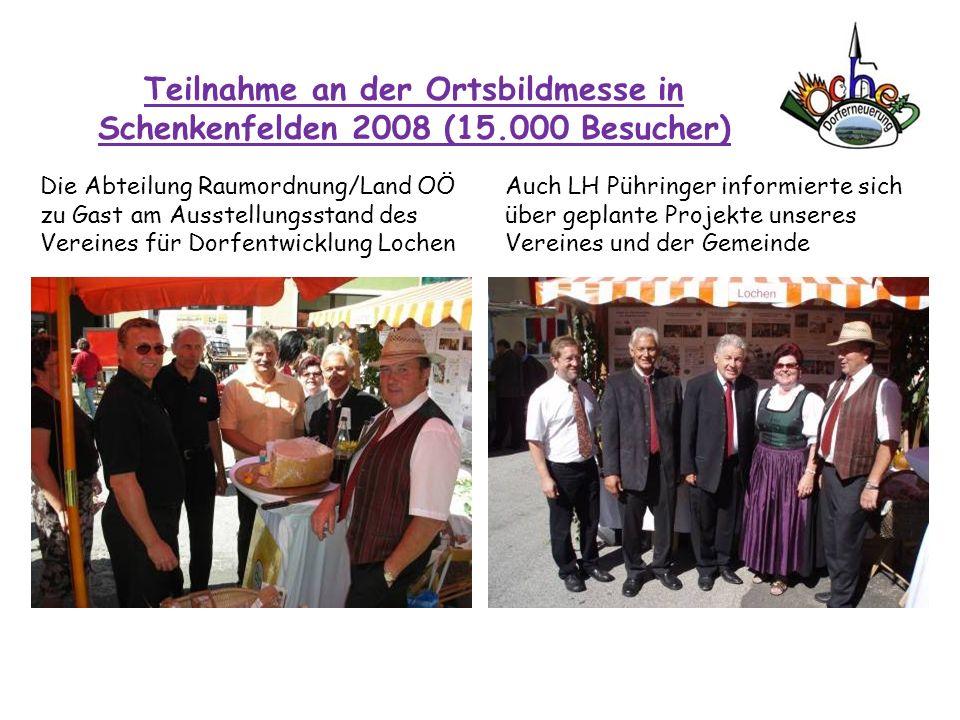 Teilnahme an der Ortsbildmesse in Schenkenfelden 2008 (15.000 Besucher) Die Abteilung Raumordnung/Land OÖ zu Gast am Ausstellungsstand des Vereines fü