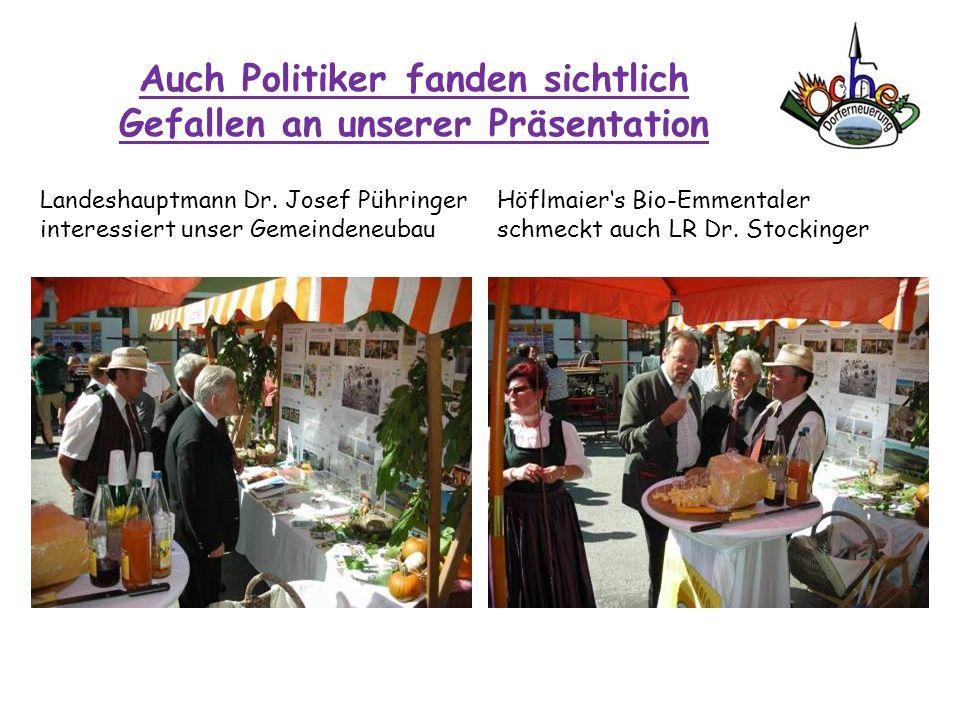 Auch Politiker fanden sichtlich Gefallen an unserer Präsentation Landeshauptmann Dr. Josef Pühringer interessiert unser Gemeindeneubau Höflmaiers Bio-