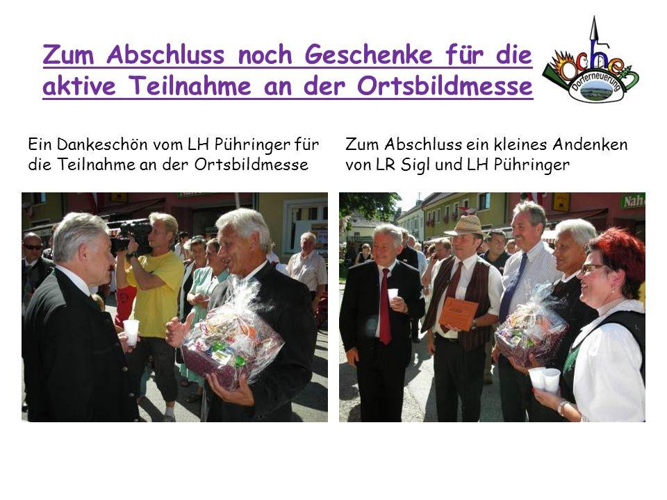 Zum Abschluss noch Geschenke für die aktive Teilnahme an der Ortsbildmesse Ein Dankeschön vom LH Pühringer für die Teilnahme an der Ortsbildmesse Zum