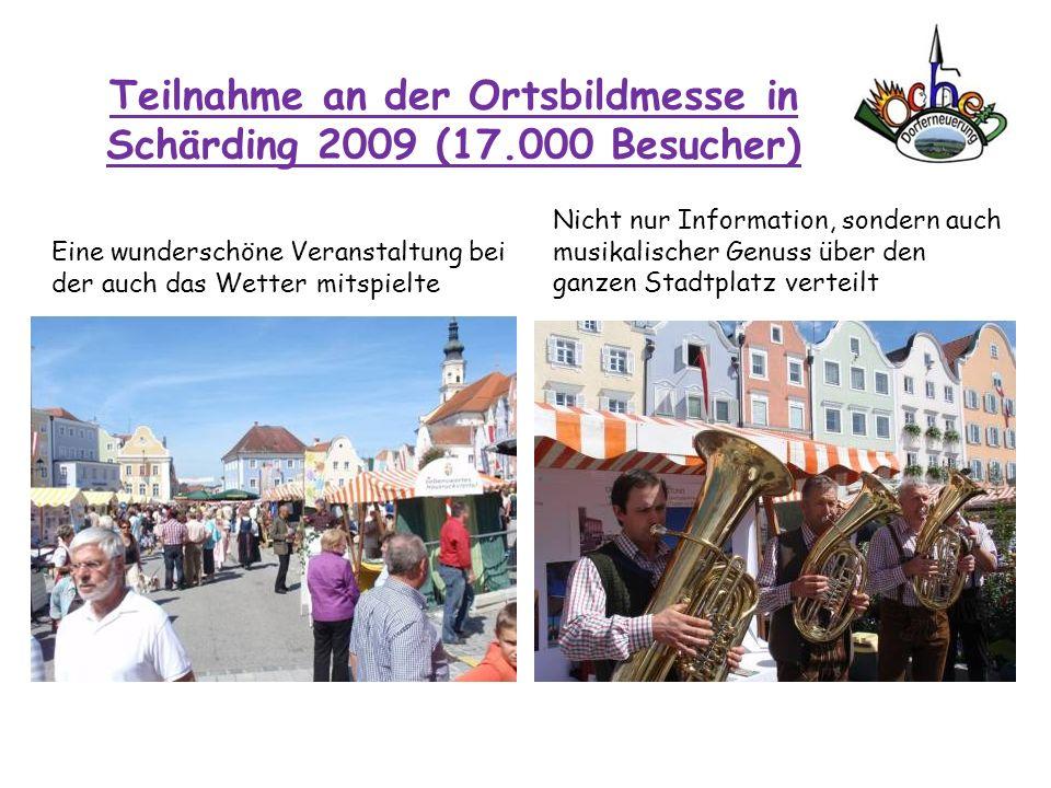 Teilnahme an der Ortsbildmesse in Schärding 2009 (17.000 Besucher) Eine wunderschöne Veranstaltung bei der auch das Wetter mitspielte Nicht nur Inform