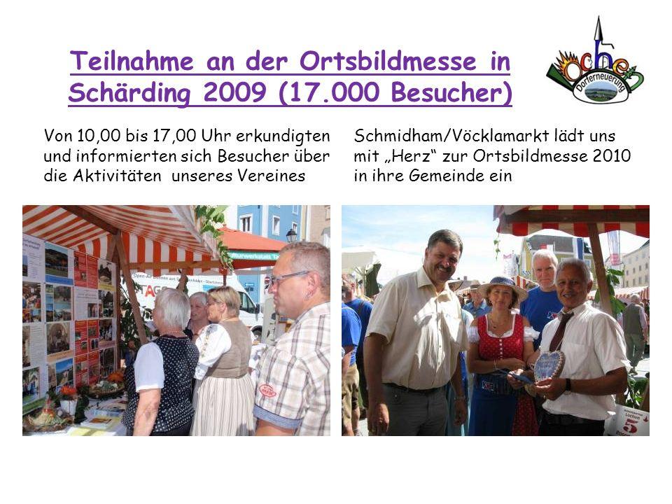 Teilnahme an der Ortsbildmesse in Schärding 2009 (17.000 Besucher) Von 10,00 bis 17,00 Uhr erkundigten und informierten sich Besucher über die Aktivit