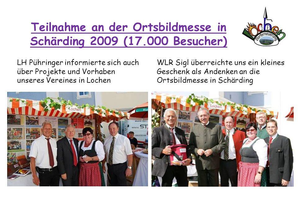 Teilnahme an der Ortsbildmesse in Schärding 2009 (17.000 Besucher) LH Pühringer informierte sich auch über Projekte und Vorhaben unseres Vereines in L