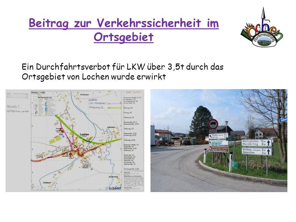 Beitrag zur Verkehrssicherheit im Ortsgebiet Ein Durchfahrtsverbot für LKW über 3,5t durch das Ortsgebiet von Lochen wurde erwirkt