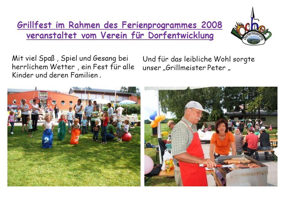Grillfest im Rahmen des Ferienprogrammes 2008 veranstaltet vom Verein für Dorfentwicklung Mit viel Spaß, Spiel und Gesang bei herrlichem Wetter, ein F