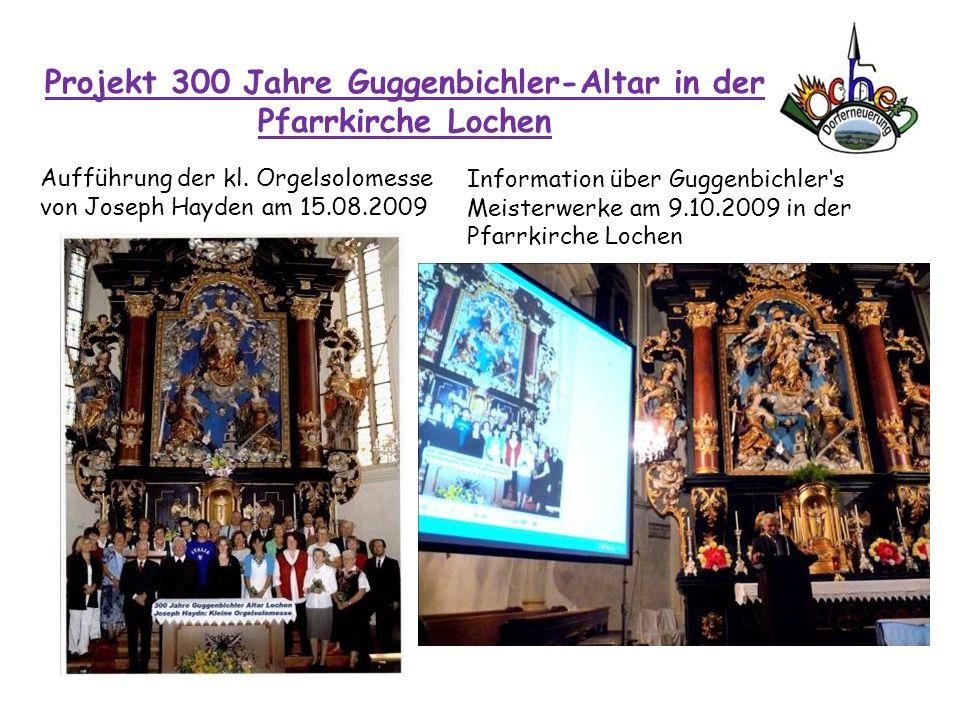Projekt 300 Jahre Guggenbichler-Altar in der Pfarrkirche Lochen Aufführung der kl. Orgelsolomesse von Joseph Hayden am 15.08.2009 Information über Gug