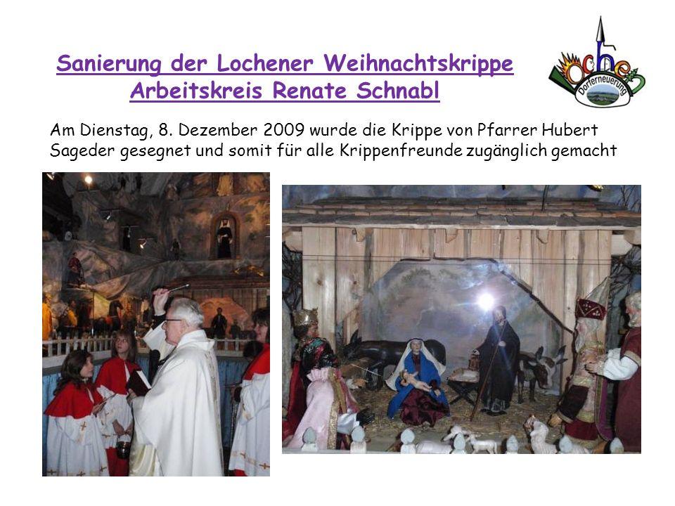 Sanierung der Lochener Weihnachtskrippe Arbeitskreis Renate Schnabl Am Dienstag, 8. Dezember 2009 wurde die Krippe von Pfarrer Hubert Sageder gesegnet