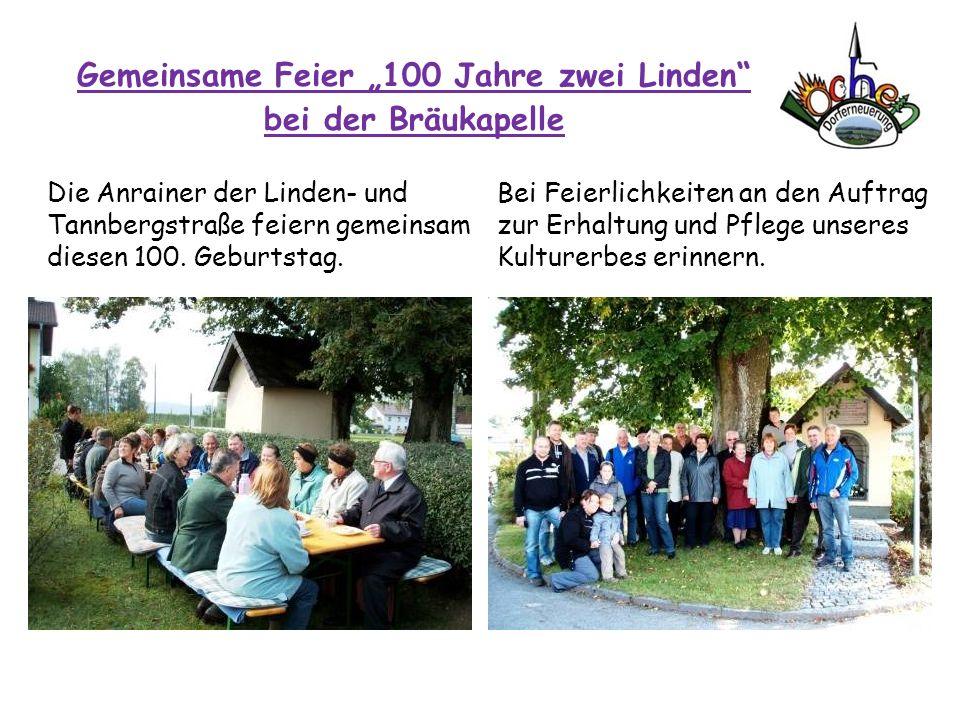 Gemeinsame Feier 100 Jahre zwei Linden bei der Bräukapelle Die Anrainer der Linden- und Tannbergstraße feiern gemeinsam diesen 100. Geburtstag. Bei Fe