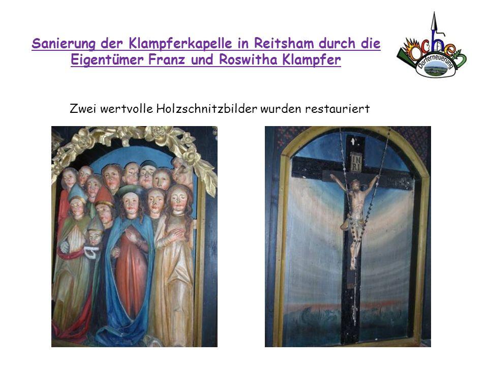 Sanierung der Klampferkapelle in Reitsham durch die Eigentümer Franz und Roswitha Klampfer Zwei wertvolle Holzschnitzbilder wurden restauriert