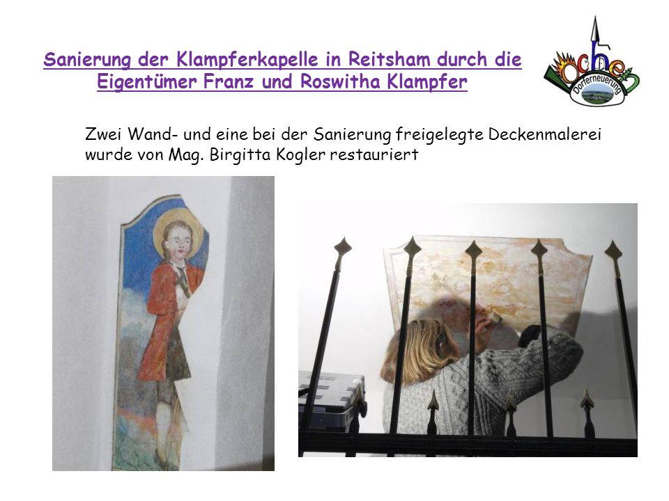 Sanierung der Klampferkapelle in Reitsham durch die Eigentümer Franz und Roswitha Klampfer Zwei Wand- und eine bei der Sanierung freigelegte Deckenmal